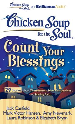 Chicken Soup for the Soul: Count Your Blessings - 29 Stories about Thankfulness, New Perspectives, and Having Faith