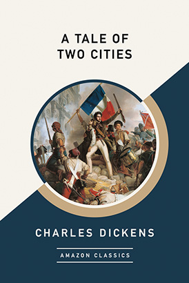 Tale of Two Cities (AmazonClassics Edition), A