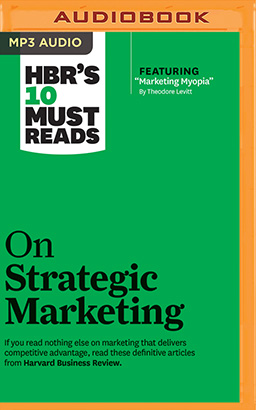 HBR's 10 Must Reads on Strategic Marketing