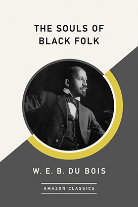 Souls of Black Folk (AmazonClassics Edition), The