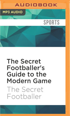 Secret Footballer's Guide to the Modern Game, The
