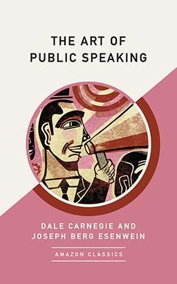 Art of Public Speaking (AmazonClassics Edition), The