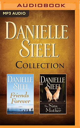 Danielle Steel - Collection: Friends Forever & The Sins of the Mother