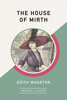 House of Mirth (AmazonClassics Edition), The