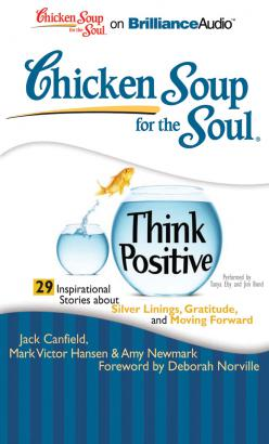 Chicken Soup for the Soul: Think Positive - 29 Inspirational Stories about Silver Linings, Gratitude, and Moving Forward