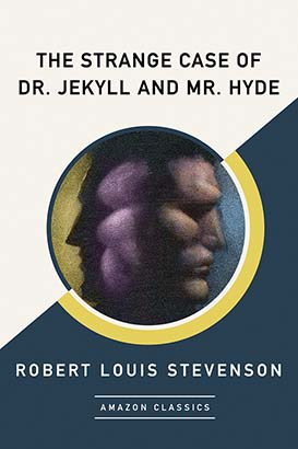Strange Case of Dr. Jekyll and Mr. Hyde (AmazonClassics Edition), The