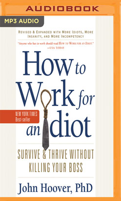How to Work for an Idiot (Revised and Expanded with More Idiots, More Insanity, and More Incompetency)