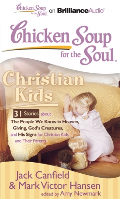 Chicken Soup for the Soul: Christian Kids - 31 Stories about The People We Know in Heaven, Giving, God's Creatures, and His Signs for Christian Kids and Their Parents
