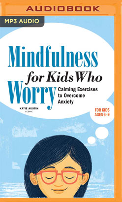 Mindfulness for Kids Who Worry