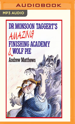 Dr Monsoon Taggert's Amazing Finishing Academy & Wolf Pie