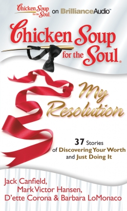 Chicken Soup for the Soul: My Resolution - 37 Stories of Discovering Your Worth and Just Doing It
