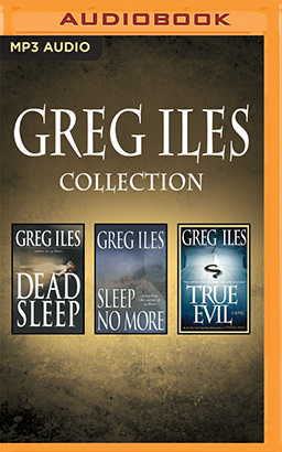 Greg Iles - Collection: Dead Sleep, Sleep No More, True Evil