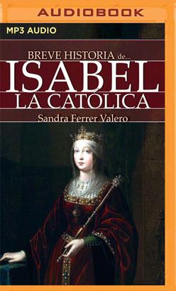 Breve historia de Isabel la Católica (Narración en Castellano)