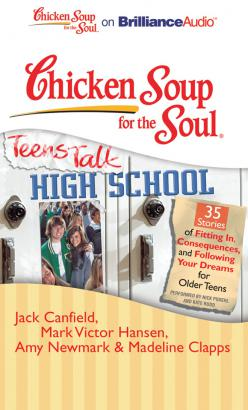 Chicken Soup for the Soul: Teens Talk High School - 35 Stories of Fitting In, Consequences, and Following Your Dreams for Older Teens