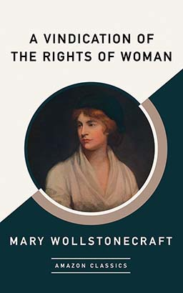 Vindication of the Rights of Woman (AmazonClassics Edition), A