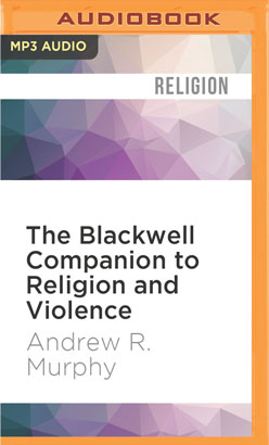 Blackwell Companion to Religion and Violence, The