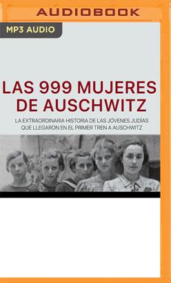 Las 999 mujeres de Auschwitz (Narración en Castellano)