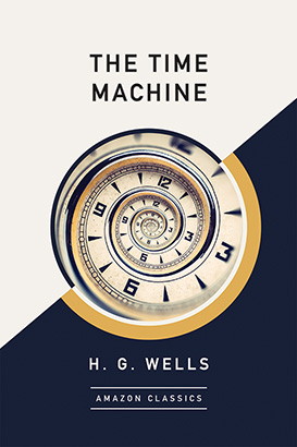 Time Machine (AmazonClassics Edition), The