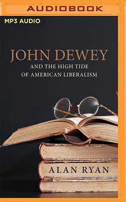 John Dewey & the High Tide of American Liberalism