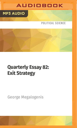 Quarterly Essay 82: Exit Strategy