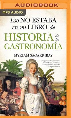Eso no estaba en mi libro de Historia de la Gastronomía (Narración en Castellano)
