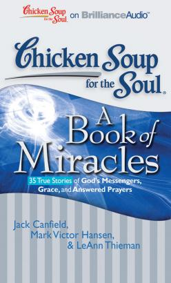 Chicken Soup for the Soul: A Book of Miracles - 35 True Stories of God's Messengers, Grace, and Answered Prayers