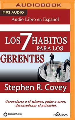 Los 7 Hábitos para los Gerentes (The 7 Habits for Managers)
