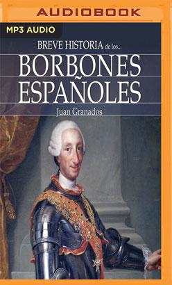 Breve historia de los Borbones españoles