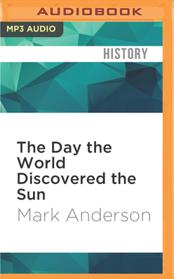 Day the World Discovered the Sun, The