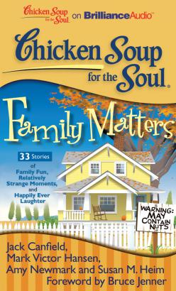 Chicken Soup for the Soul: Family Matters - 33 Stories of Family Fun, Relatively Strange Moments, and Happily Ever Laughter