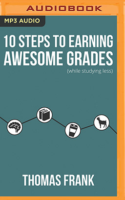 10 Steps to Earning Awesome Grades (While Studying Less)